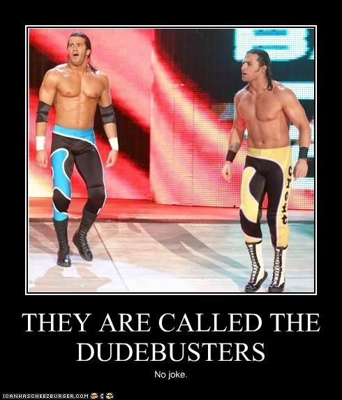 THE WHOLEDUDEBUSTERS - A TEAMSTER UNION: The Dudebusters, Trent Barreta, and Caylen Croft belonged to a professional Wrestling tag Team. These dudes can bust other dudes in a Wrestling Match and may provide Happiness to their fans and other spectators of the Wrestling Game events. The WholeDudeBuster provides Happiness without any wrestling or fighting.